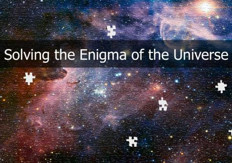 Solving the Enigma of the Universe